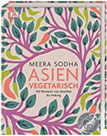 Asien vegetarisch 120 Rezepte von Mumbai bis Peking
