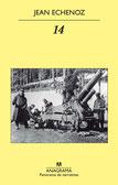 14 de Jean Echenoz, una novela excelente sobre la 1ª Guerra Mundial.