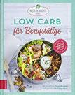 Low Carb für Berufstätige Stressfreie To-go-Rezepte und viele geniale Meal-Prep-Ideen