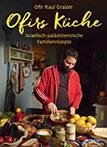 Ofirs Küche Israelisch-palästinensische Familienrezepte. Mit 80 vegetarischen Rezepten