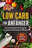 Low Carb für Anfänger Das Low Carb Kochbuch inkl. 30 Tage Plan für optimale Fettverbrennung mit 99 Rezepten
