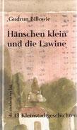 HÄNSCHEN KLEIN UND DIE LAWINE Gudrun Billowie 13 Kleinstadtgeschichten mit 8 Zeichnungen von Dieter Gilfert Hardcover 21 X15 cm dr.ziethen verlag oschersleben 1998 www.dr-ziethen-verlag.de ISBN 3-932090-35-7 11,-€
