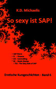 eBook/Buch: So sexy ist SAP! Band 6 von K.D. Michaelis