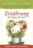 Ernährung für Körper und Seele: Gesund essen mit guten Gedanken - Louise L. Hay
