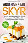 Abnehmen mit Skyr Das Skyr Rezepte Buch mit 120 leckeren Rezepten, um erfolgreich Gewicht zu verlieren und dieses auch zu halten inkl. BONUS 2 Wochen Ernährungsplan mit Skyr