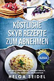 Köstliche Skyr Rezepte zum Abnehmen Mit dem isländischen Milchprodukt einfach, gesund und genussvoll zur Traumfigur. Inkl. Punkten und Nährwertangaben
