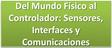 Del Mundo Físico al Controlador: Sensores, Interfaces y Comunicaciones