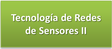 Tecnología de Redes de Sensores II