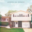 Across All Oceans - Homegrown
