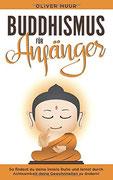 Anzeige TOP Bestseller Empfehlungen - Buddhismus für Anfänger: So findest du deine innere Ruhe und lernst die Vorzüge des Buddhismus! Bauen Sie Ihre Achtsamkeit auf, Lernen Sie ihre Gewohnheiten zu ändern! Einführung in die Meditation