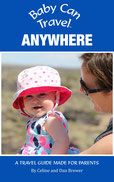 Baby Can Travel ``Anywhere`` Travel Guide