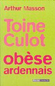 """""""Toine Culot, obèse ardennais"""" A.Masson (éd.Racine de Poche)"""