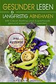 Gesünder leben & langfristig abnehmen Mit Clean Eating und Superfoods gesund essen und fit werden (inkl. Rezepte)
