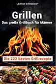 Grillen Das große Grillbuch für Männer Die 222 besten Grillrezepte