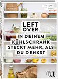 Leftover In deinem Kühlschrank steckt mehr, als du denkst so schnell und einfach ist Resteverwertung clever und nachhaltig kochen Zero Waste Kochbuch mit vielen kreativen Rezepten