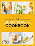 The Zero Waste Cookbook 100 Recipes for Cooking Without Waste