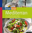 Trennkost mediterran Den Urlaub nach Hause holen - 122 Rezepte aus Europas Süden