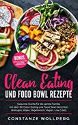 Clean Eating und Food Bowl Rezepte Gesunde Küche für die ganze Familie mit über 80 Clean Eating und Food Bowl Gerichten (Ketogen, Paleo, Vegetarisch, Vegan, Low Carb)