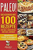 PALEO! Das Kochbuch mit 100 Rezepte für Faule, Berufstätige, Einsteiger, Anfänger Abnehmen OHNE Hunger mit der Muskel Steinzeit Diät. Sport ... Low Carb Ketogene Ernährung (Teil, Band 2)