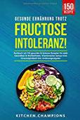 Gesunde Ernährung trotz Fructoseintoleranz! Kochbuch mit 150 gesunden & leckeren Rezepten für mehr Gesundheit & Wohlbefinden. Vitaminreicher Genuss trotz Unverträglichkeit! Inkl.