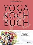 Yoga Kochbuch Grundlagen, Übungen und 108 Rezepte