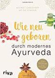 Wie neugeboren durch modernes Ayurveda Zum Abnehmen und Entgiften