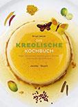 Das kreolische Kochbuch (Illustrierte Länderküchen Bilder. Geschichten. Rezepte)