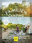 Die Familien-Campingküche Wenn's allen schmeckt, ist der Urlaub gerettet (GU Themenkochbuch)