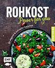 Rohkost - Power for you 20 vegane & schnelle Gerichte