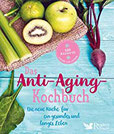 Das Anti-Aging-Kochbuch Die neue Küche für ein gesundes und langes Leben