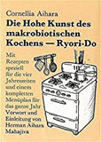 Die Hohe Kunst des makrobiotischen Kochens (Ryori-Do) Mit Rezepten speziell für die vier Jahreszeiten und einem kompletten Menüplan für das ganze Jahr
