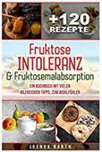 Fruktoseintoleranz & Fruktosemalabsorption Ein Kochbuch mit 120 Rezepten und vielen hilfreichen Tipps, zum Wohlfühlen (inkl. Nährwertangaben)
