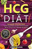 HCG Diät Das große HCG Diät Buch! Lernen Sie endlich, wie Sie mit HCG Tropfen bis zu 25kg in nur 7 Wochen abnehmen. BONUS inkl. über 70 leckere Rezepte