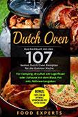 Dutch Oven Das Kochbuch mit den 107 besten Dutch Oven Rezepten für die Outdoor Küche. Für Camping, draußen am Lagerfeuer oder Zuhause mit dem Black Pot inkl. Nährwertangaben