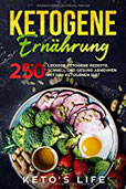 Ketogene Ernährung 250 leckere ketogene Rezepte. Schnell und gesund abnehmen mit der ketogenen Diät.
