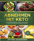 Abnehmen mit Keto Die Schnellstart Anleitung für Einsteiger. Effektiv Gewicht verlieren in Rekordzeit durch die Ketogene Ernährung - inkl. 14 Tage Diät
