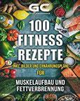 Fitness-Rezepte - Muskelaufbau und Fettverbrennung inkl. Bilder u. Ernährungspläne Einfach und gesund kochen zum Abnehmen, Muskelaufbau und zur allgemeinen Fitness