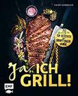 Ja, ich grill! 70 Rezepte zum Niederknien. Mit Craft-Beer-Guide