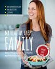 My healthy happy family Über 70 gesunde & einfache Familienrezepte