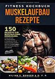 Fitness Kochbuch Muskelaufbau Rezepte 150 Rezepte zur Bodybuilding Ernährung. Fitnessküche Ihr Ernährungs-  Trainingsplan um durch Muskelaufbau und Fettverbrennung den Stoffwechsel