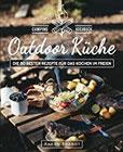 Outdoor Küche – Das Camping Kochbuch Die 80 besten Rezepte für das Kochen im Freien (Dutch Oven Kochbuch, Lagerfeuer Kochbuch, Camping Küche, Camping kochen, Camping Rezepte, Dutch