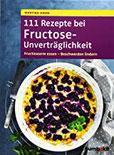 111 Rezepte bei Fructose-Unverträglichkeit Fructosearm essen - Beschwerden lindern