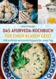Das Ayurveda-Kochbuch für einen klaren Geist 100 einfache sattvische Rezepte für jeden Tag
