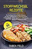 Stoffwechsel Rezepte Ein Kochbuch für schnelle Rezepte, um den Stoffwechsel zu beschleunigen, Fett an Bauch, Beine und Po zu verbrennen und somit dauerhaft schlank zu sein.