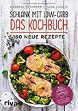 Schlank mit Low-Carb – Das Kochbuch 160 neue Rezepte