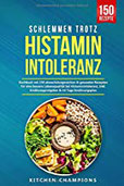 Schlemmen trotz Histaminintoleranz Kochbuch mit 150 abwechslungsreichen & gesunden Rezepten für eine bessere Lebensqualität bei Histaminintoleranz. Inkl. Ernährungsratgeber & 14 Tage