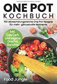 One Pot Kochbuch 150 abwechlungsreiche One Pot Rezepte für mehr genussvolle Momente - Inkl. Low Carb und vegane One Pot Gerichte