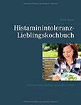 Histaminintoleranz-Lieblingskochbuch Histaminarm kochen, genießen, leben