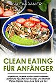 Clean Eating für Anfänger Superfoods, leckere Rezepte und Abnehmen. Zahlreiche Tipps für mehr Energie und Vitalität! (Paleo, Matcha, Kokos, Low Carb und Co.)