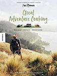 Great Adventure Cooking Kochen. Reisen. Abenteuer. Vegane und vegetarische Outdoor-Rezepte (Vanlife, Camping-Küche, Neuseeland)